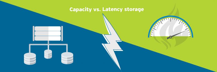 Latency vs. Capacity storage